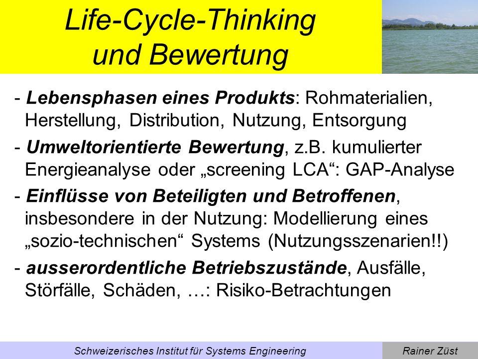 Rainer ZüstSchweizerisches Institut für Systems Engineering Life-Cycle-Thinking und Bewertung - Lebensphasen eines Produkts: Rohmaterialien, Herstellung, Distribution, Nutzung, Entsorgung - Umweltorientierte Bewertung, z.B.