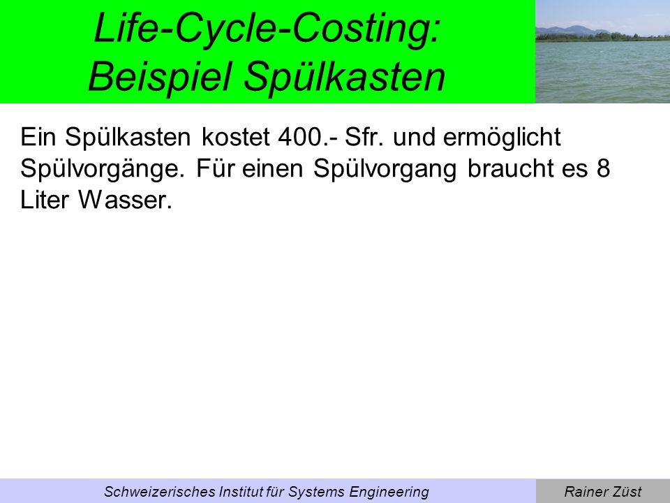 Rainer ZüstSchweizerisches Institut für Systems Engineering Life-Cycle-Costing: Beispiel Spülkasten Ein Spülkasten kostet 400.- Sfr.