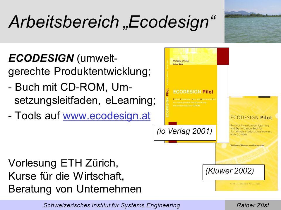 Rainer ZüstSchweizerisches Institut für Systems Engineering Arbeitsbereich Produktentwicklung Produktentwicklung- und Innovationsprozesse, Prozessmanagement, Integration von Ecodesign Diverse Mandate in der Wirtschaft, Beratung von Unternehmen (Springer 2004)