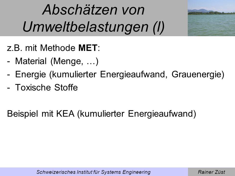 Rainer ZüstSchweizerisches Institut für Systems Engineering Abschätzen von Umweltbelastungen (ll) Energieaufwand für einen Elementarprozess: z.B.