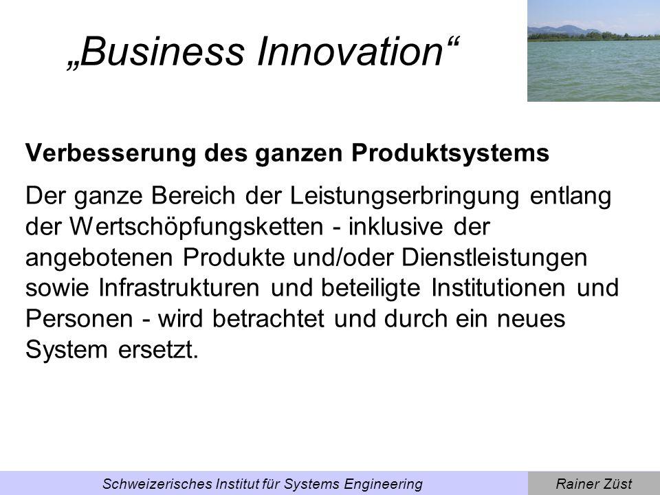 Rainer ZüstSchweizerisches Institut für Systems Engineering Beispiel Business Innovation Leistung verkaufen anstatt physische Produkte, z.B.