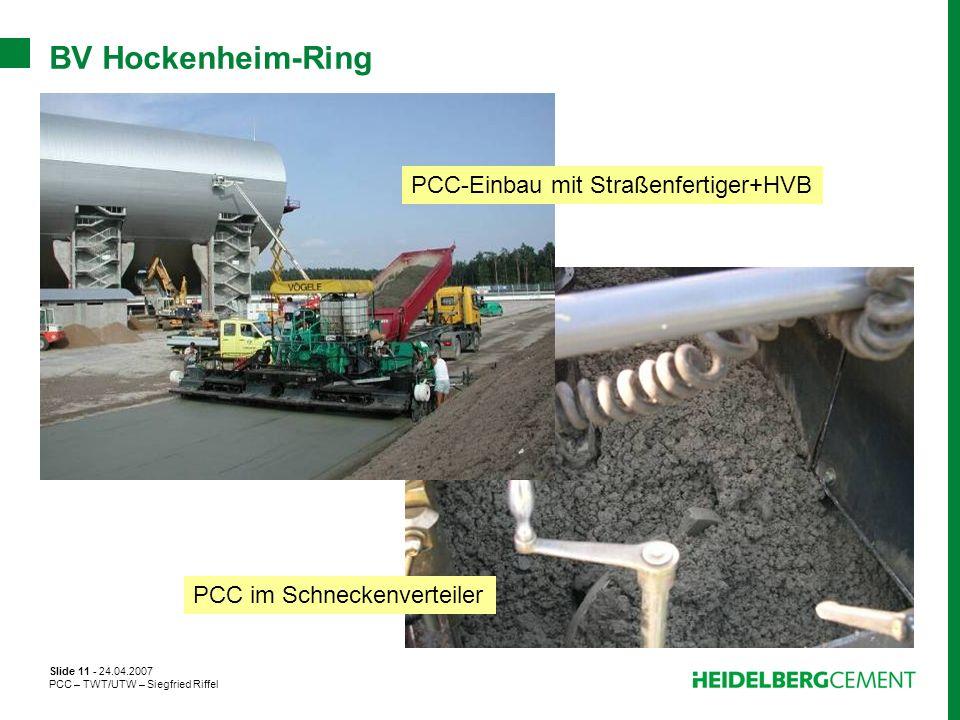 Slide 11 - 24.04.2007 PCC – TWT/UTW – Siegfried Riffel BV Hockenheim-Ring PCC-Einbau mit Straßenfertiger+HVB PCC im Schneckenverteiler