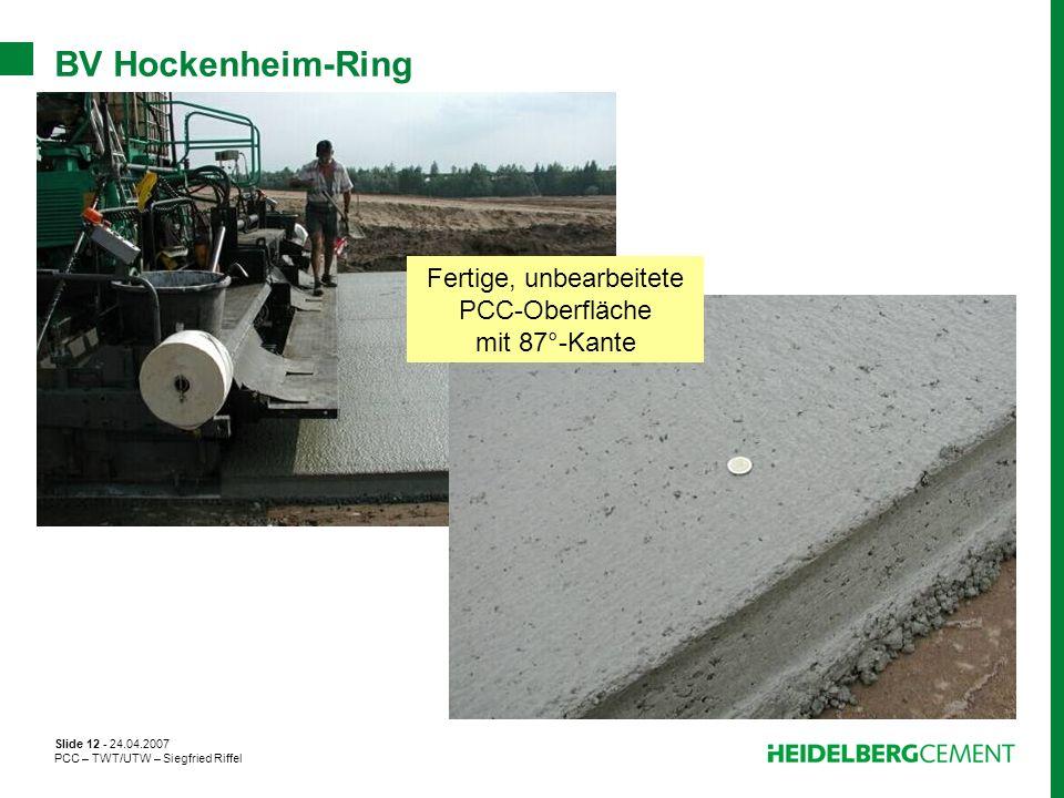 Slide 12 - 24.04.2007 PCC – TWT/UTW – Siegfried Riffel BV Hockenheim-Ring Fertige, unbearbeitete PCC-Oberfläche mit 87°-Kante