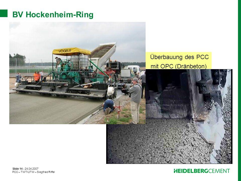 Slide 14 - 24.04.2007 PCC – TWT/UTW – Siegfried Riffel BV Hockenheim-Ring Überbauung des PCC mit OPC (Dränbeton)