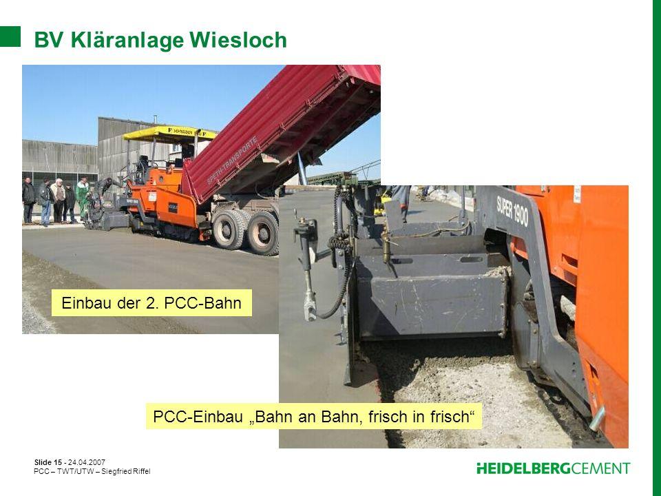 Slide 15 - 24.04.2007 PCC – TWT/UTW – Siegfried Riffel BV Kläranlage Wiesloch Einbau der 2. PCC-Bahn PCC-Einbau Bahn an Bahn, frisch in frisch