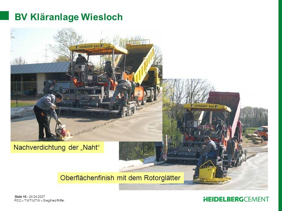 Slide 16 - 24.04.2007 PCC – TWT/UTW – Siegfried Riffel BV Kläranlage Wiesloch Nachverdichtung der Naht Oberflächenfinish mit dem Rotorglätter
