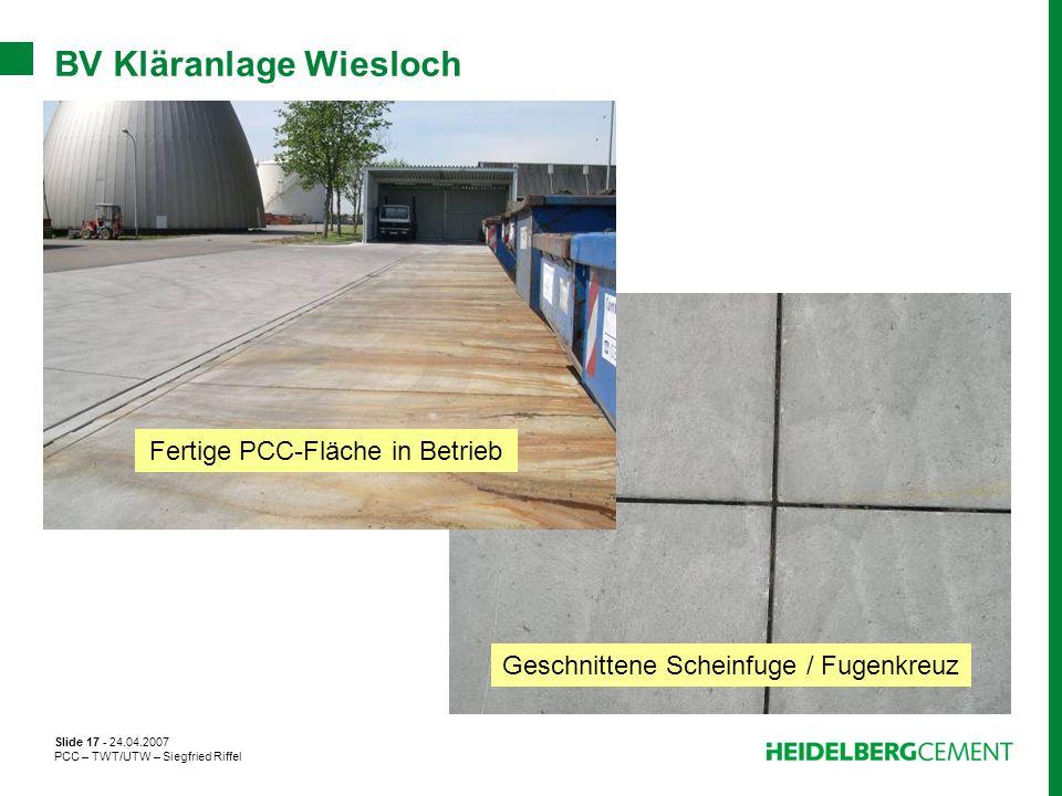 Slide 17 - 24.04.2007 PCC – TWT/UTW – Siegfried Riffel BV Kläranlage Wiesloch Fertige PCC-Fläche in Betrieb Geschnittene Scheinfuge / Fugenkreuz