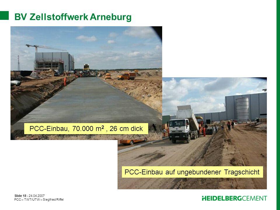 Slide 18 - 24.04.2007 PCC – TWT/UTW – Siegfried Riffel BV Zellstoffwerk Arneburg PCC-Einbau, 70.000 m 2, 26 cm dick PCC-Einbau auf ungebundener Tragsc