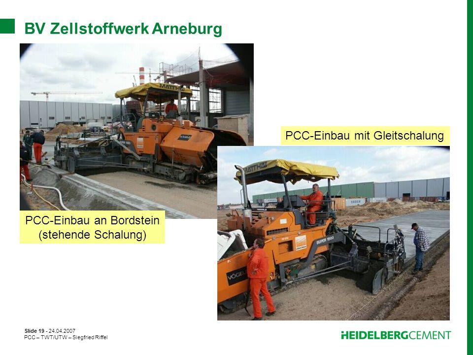 Slide 19 - 24.04.2007 PCC – TWT/UTW – Siegfried Riffel BV Zellstoffwerk Arneburg PCC-Einbau an Bordstein (stehende Schalung) PCC-Einbau mit Gleitschal