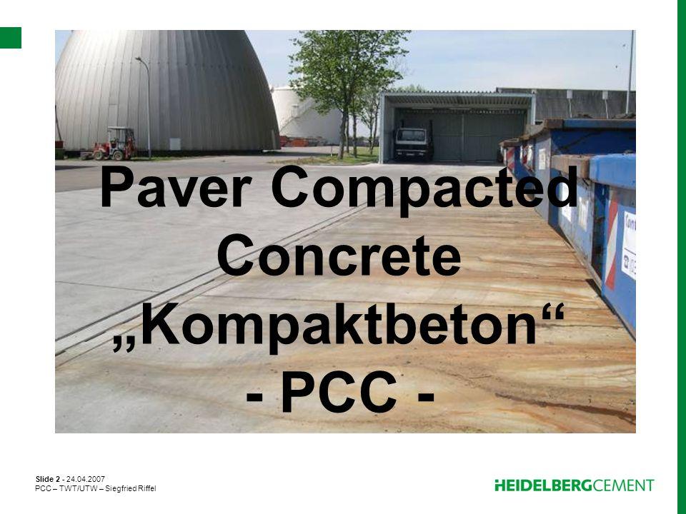Slide 2 - 24.04.2007 PCC – TWT/UTW – Siegfried Riffel Paver Compacted Concrete Kompaktbeton - PCC -