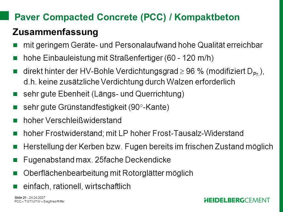 Slide 21 - 24.04.2007 PCC – TWT/UTW – Siegfried Riffel Paver Compacted Concrete (PCC) / Kompaktbeton Zusammenfassung mit geringem Geräte- und Personal
