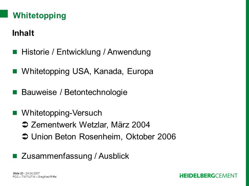 Slide 23 - 24.04.2007 PCC – TWT/UTW – Siegfried Riffel Whitetopping Inhalt Historie / Entwicklung / Anwendung Whitetopping USA, Kanada, Europa Bauweis