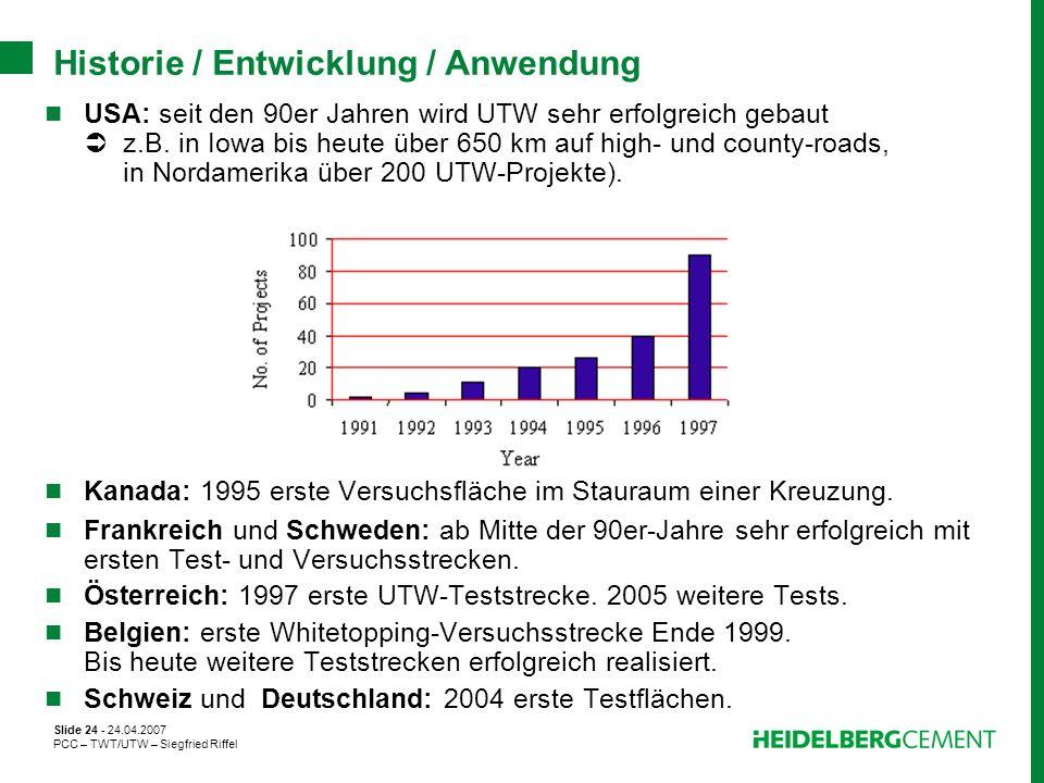 Slide 24 - 24.04.2007 PCC – TWT/UTW – Siegfried Riffel Historie / Entwicklung / Anwendung USA: seit den 90er Jahren wird UTW sehr erfolgreich gebaut z
