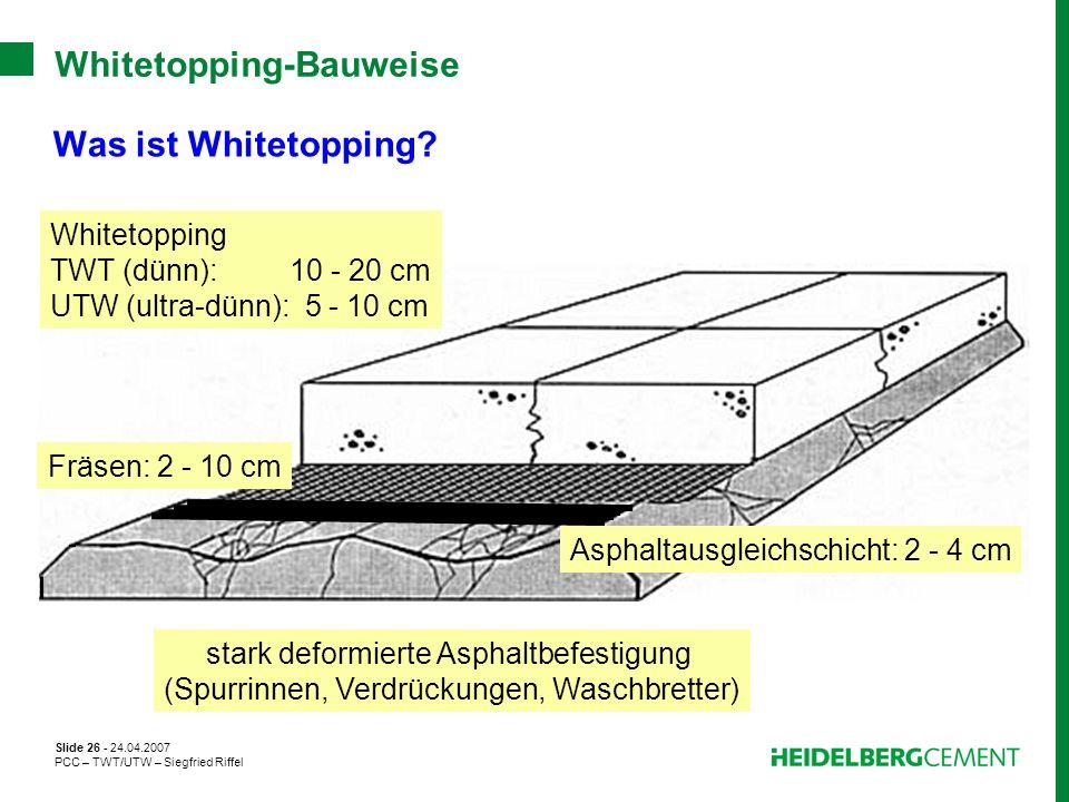 Slide 26 - 24.04.2007 PCC – TWT/UTW – Siegfried Riffel Whitetopping-Bauweise Was ist Whitetopping? stark deformierte Asphaltbefestigung (Spurrinnen, V