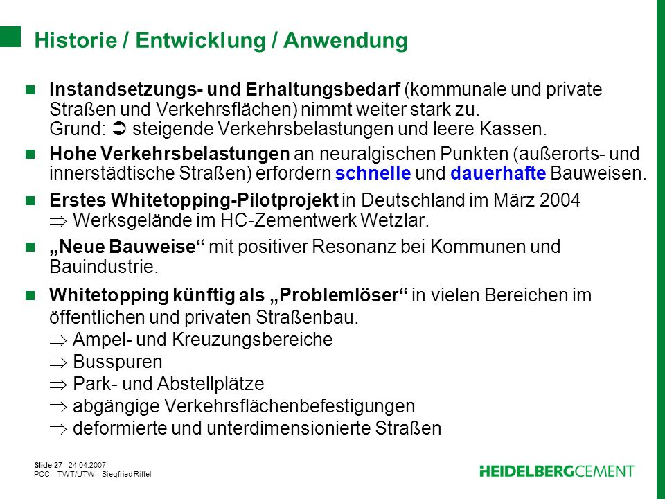 Slide 27 - 24.04.2007 PCC – TWT/UTW – Siegfried Riffel Historie / Entwicklung / Anwendung Instandsetzungs- und Erhaltungsbedarf (kommunale und private