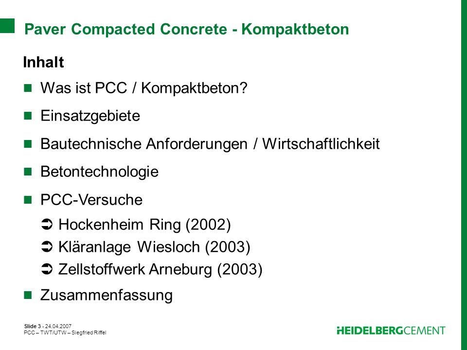 Slide 3 - 24.04.2007 PCC – TWT/UTW – Siegfried Riffel Paver Compacted Concrete - Kompaktbeton Inhalt Was ist PCC / Kompaktbeton? Einsatzgebiete Bautec