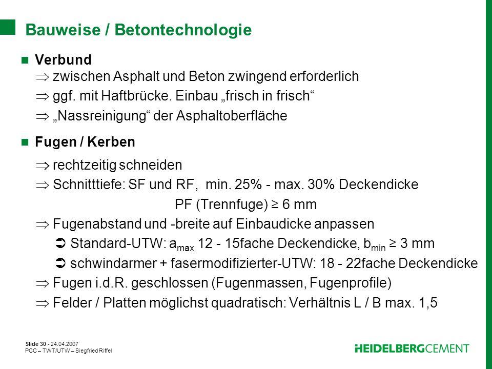 Slide 30 - 24.04.2007 PCC – TWT/UTW – Siegfried Riffel Bauweise / Betontechnologie Verbund zwischen Asphalt und Beton zwingend erforderlich ggf. mit H
