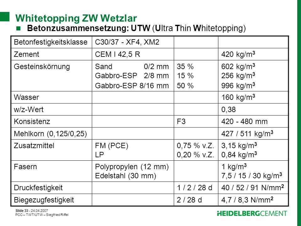 Slide 33 - 24.04.2007 PCC – TWT/UTW – Siegfried Riffel Whitetopping ZW Wetzlar Betonzusammensetzung: UTW (Ultra Thin Whitetopping) Betonfestigkeitskla