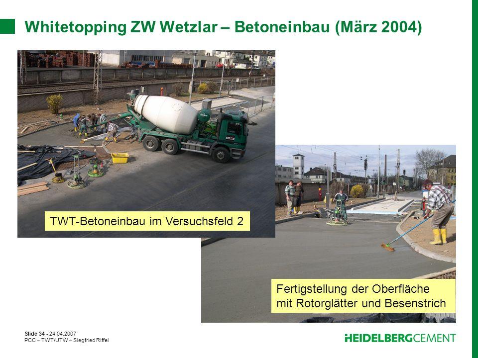 Slide 34 - 24.04.2007 PCC – TWT/UTW – Siegfried Riffel Whitetopping ZW Wetzlar – Betoneinbau (März 2004) Fertigstellung der Oberfläche mit Rotorglätte
