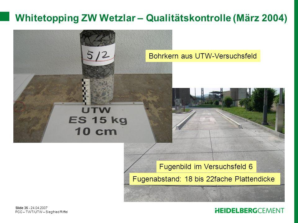 Slide 35 - 24.04.2007 PCC – TWT/UTW – Siegfried Riffel Whitetopping ZW Wetzlar – Qualitätskontrolle (März 2004) Fugenabstand: 18 bis 22fache Plattendi