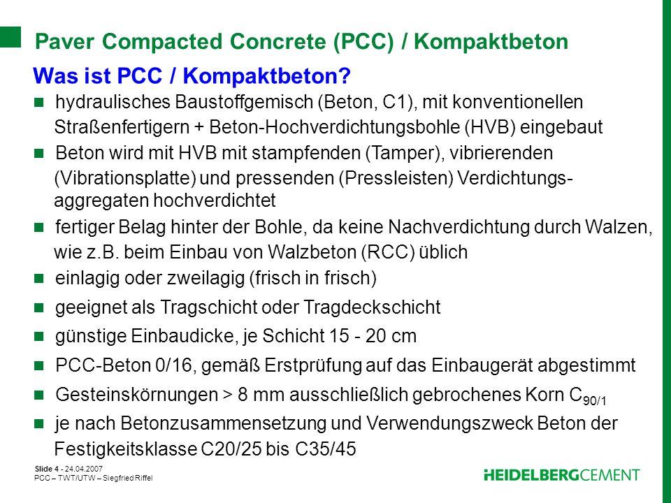 Slide 4 - 24.04.2007 PCC – TWT/UTW – Siegfried Riffel Paver Compacted Concrete (PCC) / Kompaktbeton Was ist PCC / Kompaktbeton? hydraulisches Baustoff