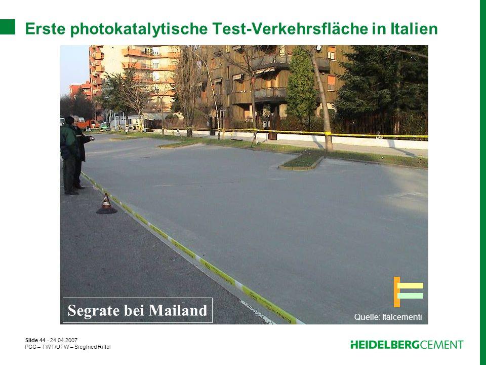 Slide 44 - 24.04.2007 PCC – TWT/UTW – Siegfried Riffel Erste photokatalytische Test-Verkehrsfläche in Italien Segrate bei Mailand Quelle: Italcementi