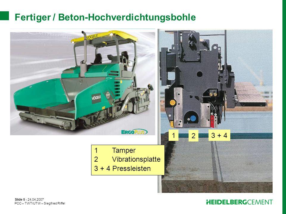 Slide 5 - 24.04.2007 PCC – TWT/UTW – Siegfried Riffel Fertiger / Beton-Hochverdichtungsbohle 1 2 3 + 4 1 Tamper 2 Vibrationsplatte 3 + 4 Pressleisten