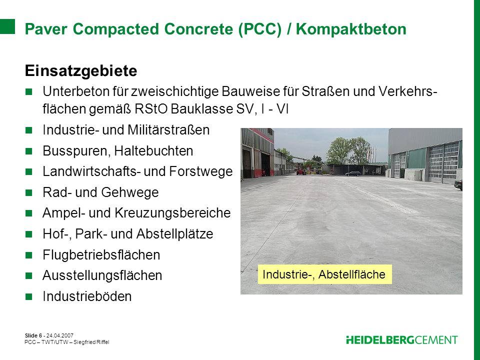Slide 6 - 24.04.2007 PCC – TWT/UTW – Siegfried Riffel Paver Compacted Concrete (PCC) / Kompaktbeton Einsatzgebiete Unterbeton für zweischichtige Bauwe