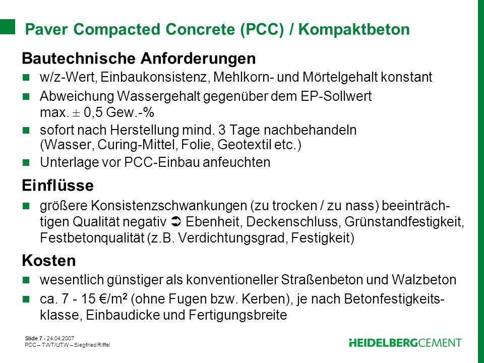 Slide 7 - 24.04.2007 PCC – TWT/UTW – Siegfried Riffel Paver Compacted Concrete (PCC) / Kompaktbeton Bautechnische Anforderungen w/z-Wert, Einbaukonsis