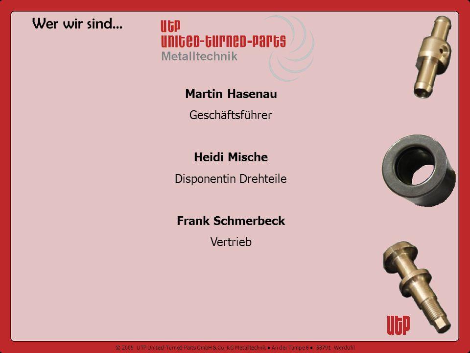 © 2009 UTP United-Turned-Parts GmbH & Co. KG Metalltechnik An der Tumpe 6 58791 Werdohl