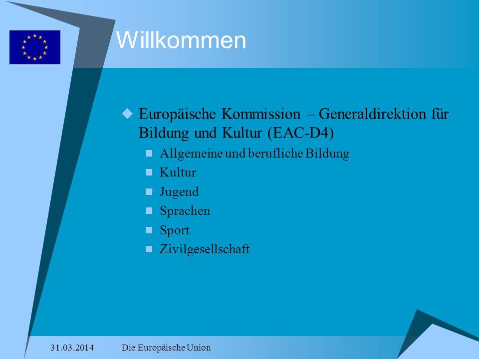 31.03.2014Die Europäische Union Willkommen Europäische Kommission – Generaldirektion für Bildung und Kultur (EAC-D4) Allgemeine und berufliche Bildung