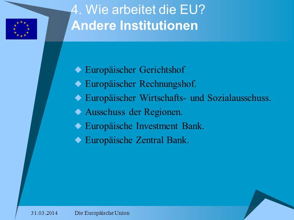 31.03.2014Die Europäische Union 4. Wie arbeitet die EU? Andere Institutionen Europäischer Gerichtshof Europäischer Rechnungshof. Europäischer Wirtscha