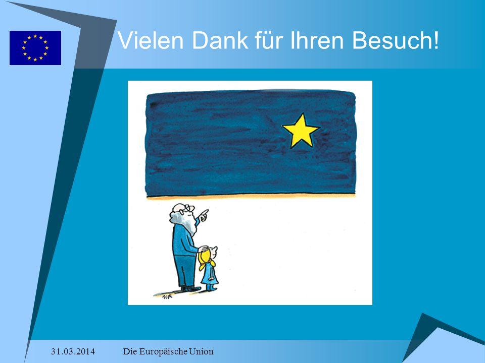 31.03.2014Die Europäische Union Vielen Dank für Ihren Besuch!