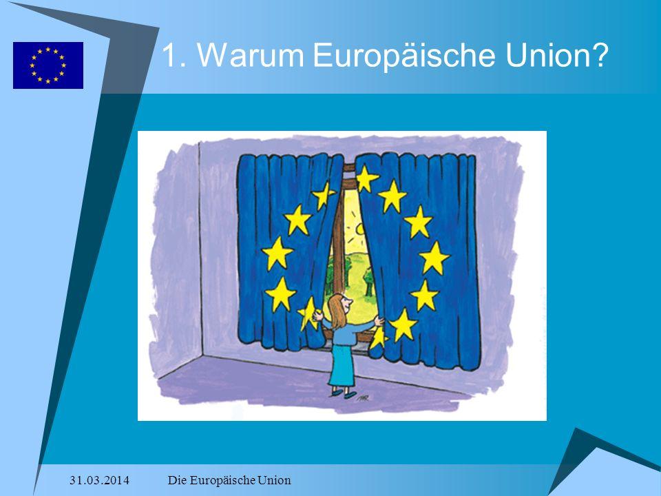 31.03.2014Die Europäische Union 1.Warum Europäische Union.
