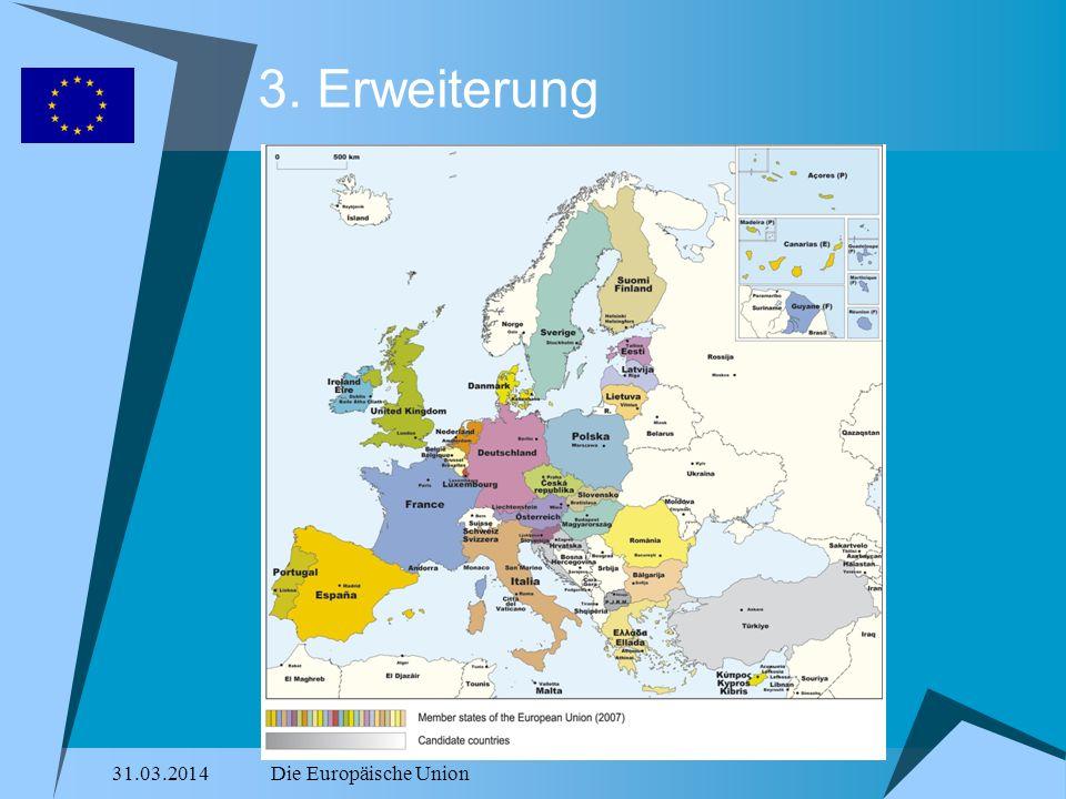 31.03.2014Die Europäische Union 3. Erweiterung
