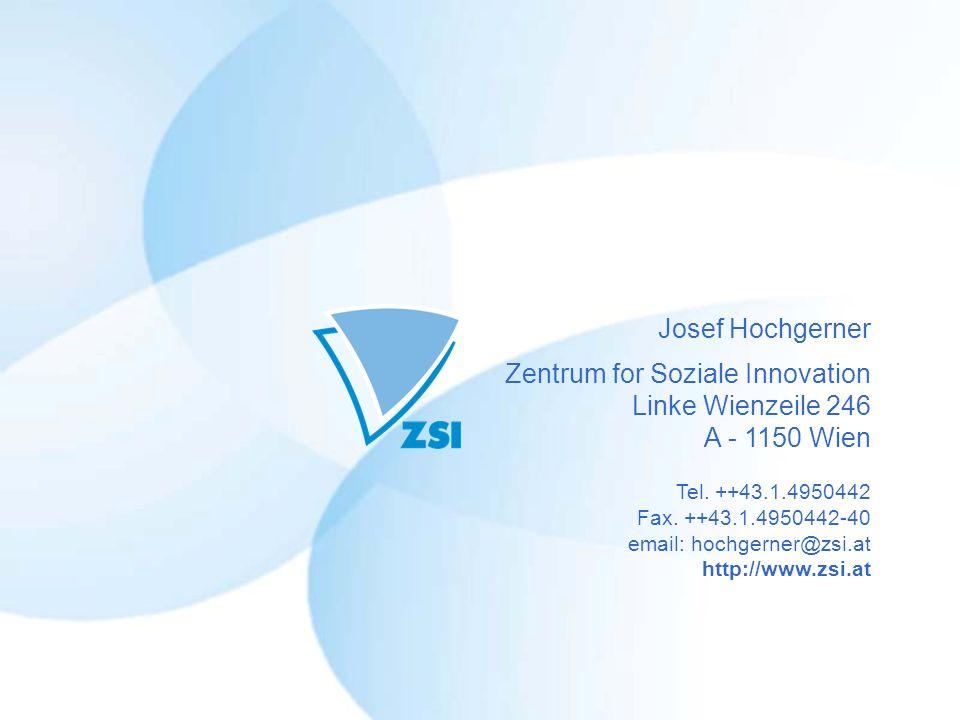 Josef Hochgerner Zentrum for Soziale Innovation Linke Wienzeile 246 A - 1150 Wien Tel. ++43.1.4950442 Fax. ++43.1.4950442-40 email: hochgerner@zsi.at
