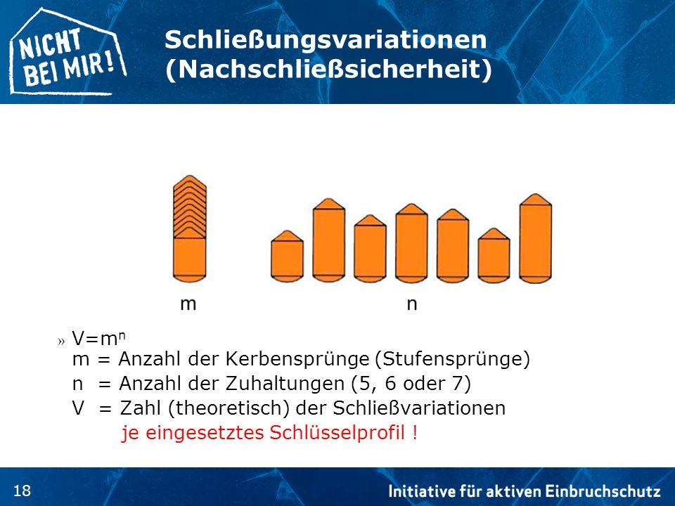 18 Schließungsvariationen (Nachschließsicherheit) » V=m n m = Anzahl der Kerbensprünge (Stufensprünge) n = Anzahl der Zuhaltungen (5, 6 oder 7) V = Za