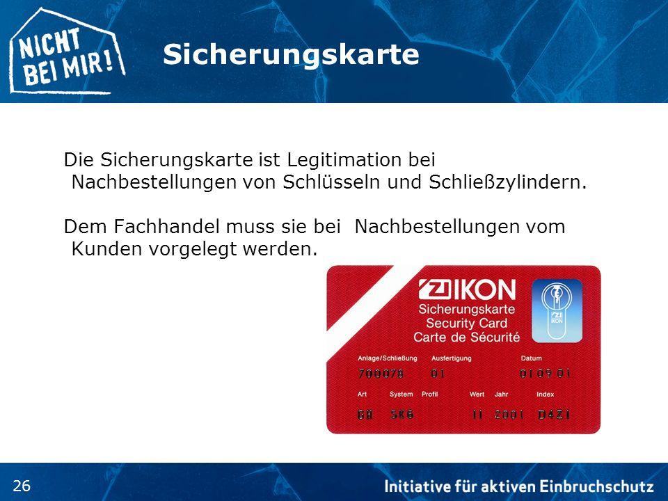 26 Sicherungskarte Die Sicherungskarte ist Legitimation bei Nachbestellungen von Schlüsseln und Schließzylindern. Dem Fachhandel muss sie bei Nachbest