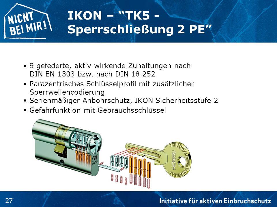 27 IKON – TK5 - Sperrschließung 2 PE 9 gefederte, aktiv wirkende Zuhaltungen nach DIN EN 1303 bzw. nach DIN 18 252 Parazentrisches Schlüsselprofil mit