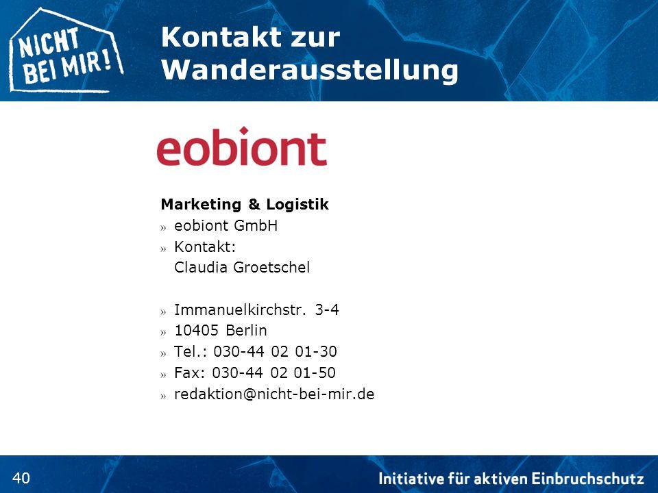 40 Kontakt zur Wanderausstellung Marketing & Logistik » eobiont GmbH » Kontakt: Claudia Groetschel » Immanuelkirchstr. 3-4 » 10405 Berlin » Tel.: 030-