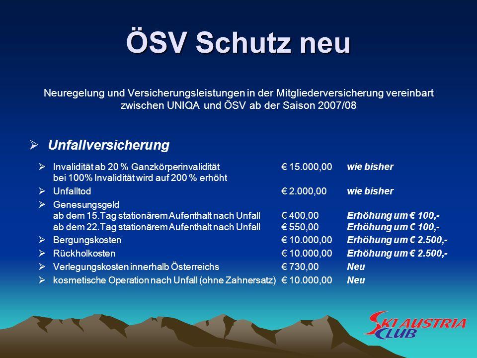 ÖSV Schutz neu Neuregelung und Versicherungsleistungen in der Mitgliederversicherung vereinbart zwischen UNIQA und ÖSV ab der Saison 2007/08 Unfallver
