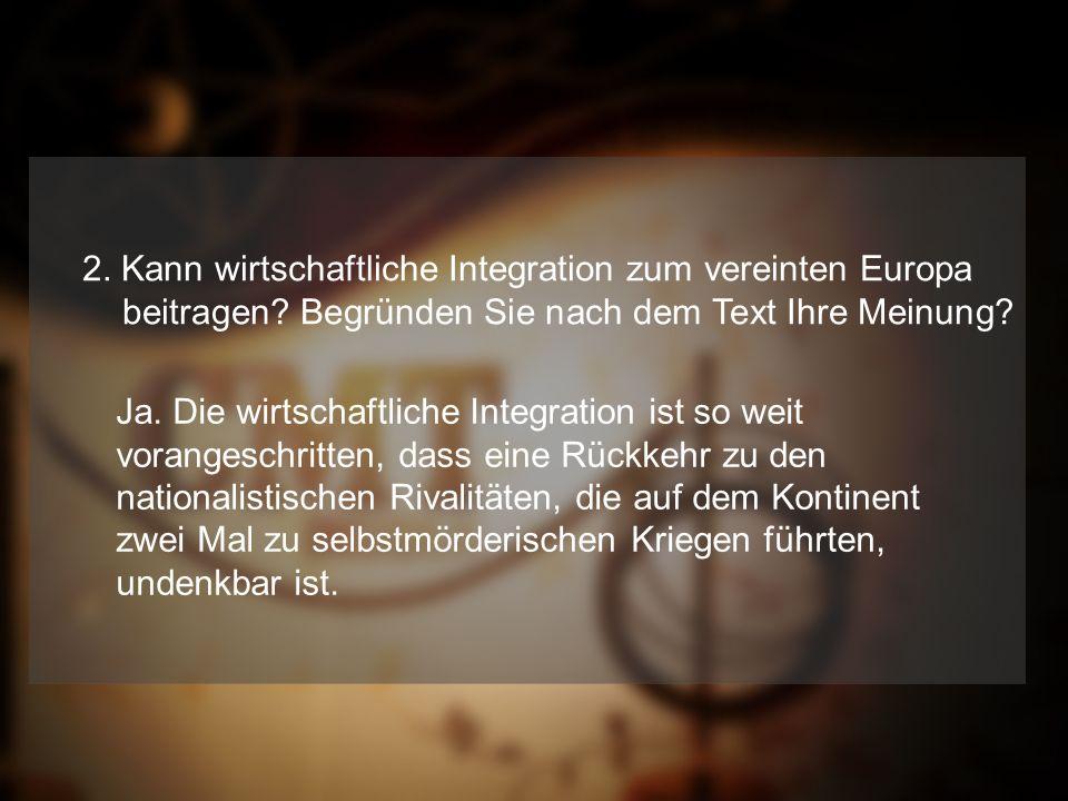 2.Kann wirtschaftliche Integration zum vereinten Europa beitragen.