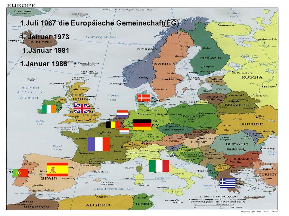 1.Juli 1967 die Europäische Gemeinschaft(EG) 1. Januar 1973 1.Januar 1981 1.Januar 1986