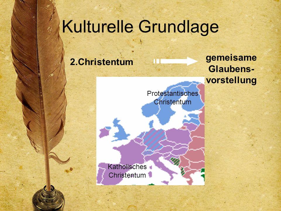 Kulturelle Grundlage 2.Christentum gemeisame Glaubens- vorstellung Katholisches Christentum Protestantisches Christentum