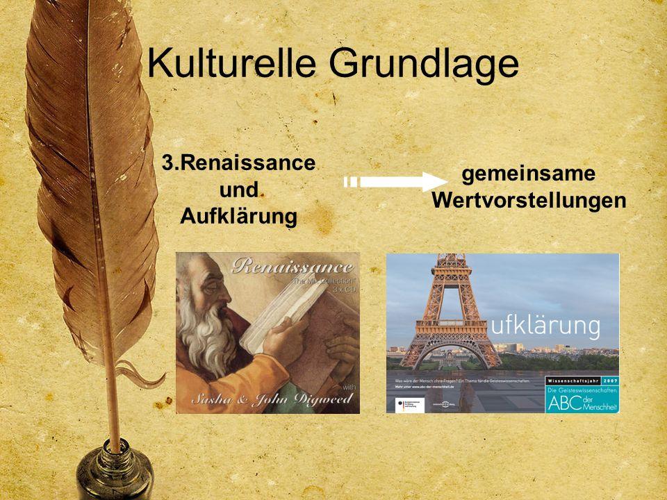 Kulturelle Grundlage 3.Renaissance und Aufklärung gemeinsame Wertvorstellungen