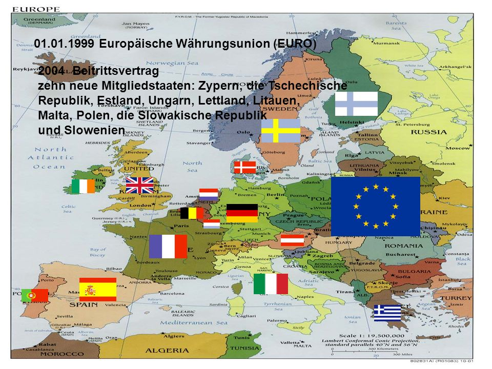 01.01.1999 Europäische Währungsunion (EURO) 2004 Beitrittsvertrag zehn neue Mitgliedstaaten: Zypern, die Tschechische Republik, Estland, Ungarn, Lettland, Litauen, Malta, Polen, die Slowakische Republik und Slowenien
