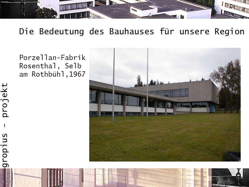 gropius - projekt Porzellan-Fabrik Rosenthal, Selb am Rothbühl,1967 Die Bedeutung des Bauhauses für unsere Region