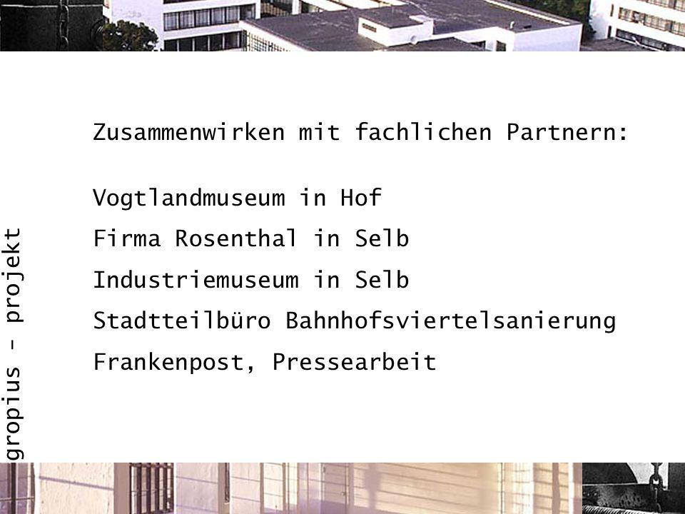 Zusammenwirken mit fachlichen Partnern: Vogtlandmuseum in Hof Firma Rosenthal in Selb Industriemuseum in Selb Stadtteilbüro Bahnhofsviertelsanierung F