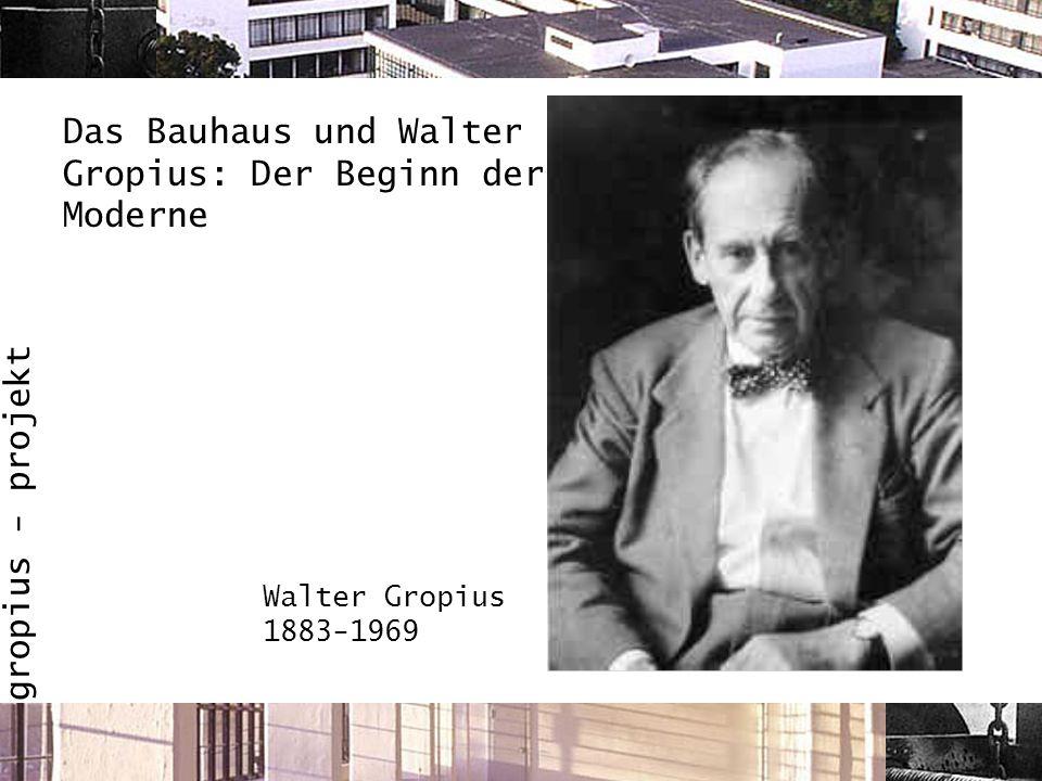 gropius - projekt Das Bauhaus und Walter Gropius: Der Beginn der Moderne Walter Gropius 1883-1969