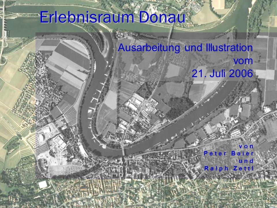 Erlebnisraum Donau Ausarbeitung und Illustration vom 21. Juli 2006 v o n P e t e r B a i e r u n d R a l p h Z e t t l